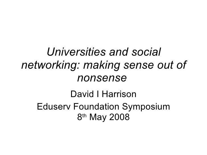 Universities and social networking: making sense out of nonsense   David I Harrison Eduserv Foundation Symposium 8 th  May...