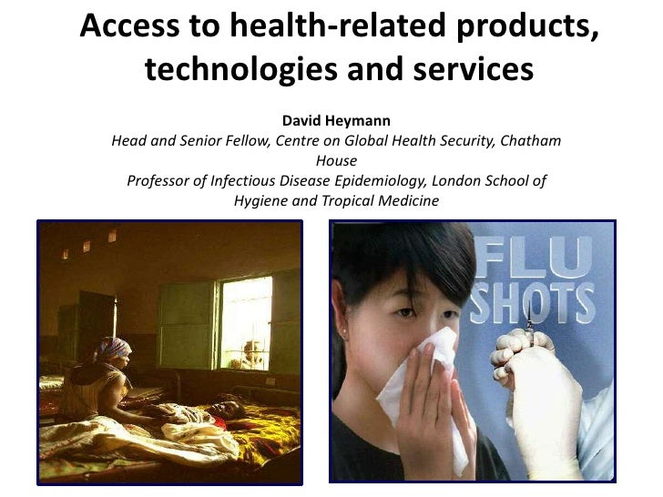 Access to health-related products, technologies and services<br />David Heymann<br />Head and Senior Fellow, Centre on Glo...