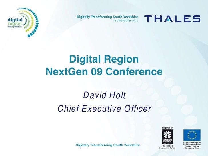 Digital Region NextGen 09 Conference          David Holt   Chief Executive Officer         Digitally Transforming South Yo...