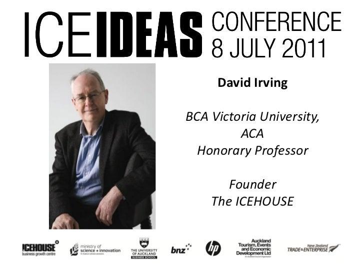 David IrvingBCA Victoria University,         ACA  Honorary Professor       Founder    The ICEHOUSE
