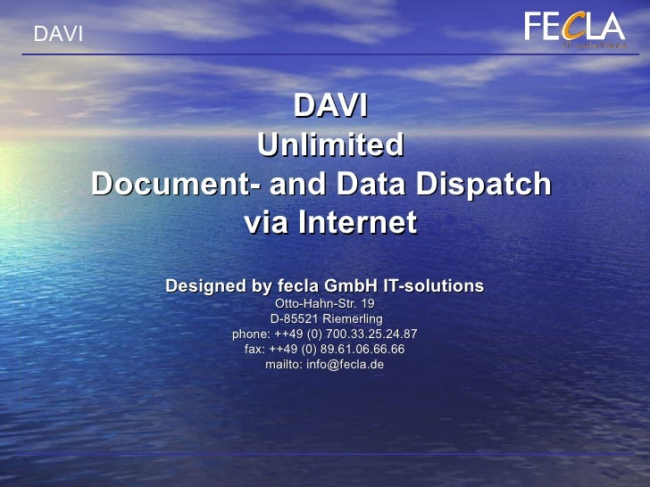 DAVI Unlimited Document- and Data Dispatch  via Internet Designed by fecla GmbH IT-solutions Otto-Hahn-Str. 19  D-85521 Ri...
