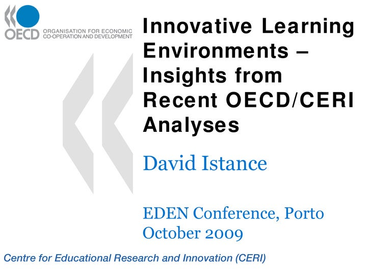 Innovative Learning Environments – Insights from Recent OECD/CERI Analyses  David Istance EDEN Conference, Porto October ...