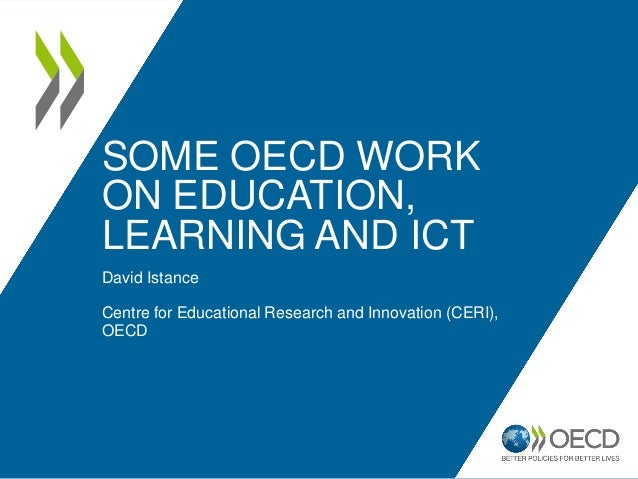 SOME OECD WORKON EDUCATION,LEARNING AND ICTDavid IstanceCentre for Educational Research and Innovation (CERI),OECD