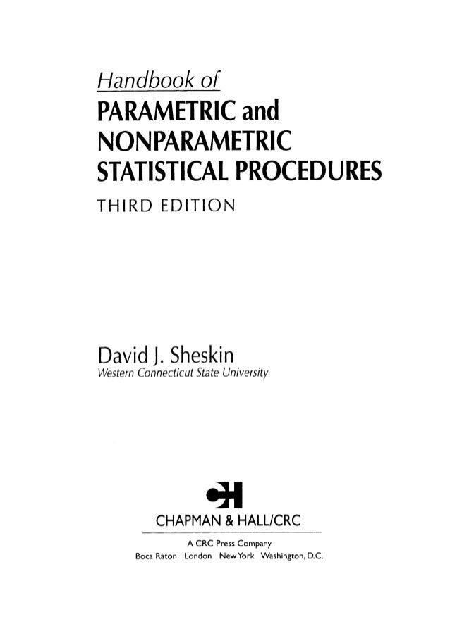 "parametric and nonparametric statistics Inferential and descriptive statistics: the nonparametric methods described in ""handbook of parametric and nonparametric statistical procedures"" crc."