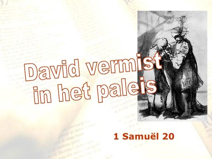zzz 1 Samuël 20 David vermist  in het paleis
