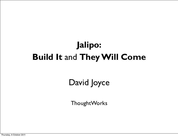 Jalipo:                           Build It and They Will Come                                   David Joyce               ...