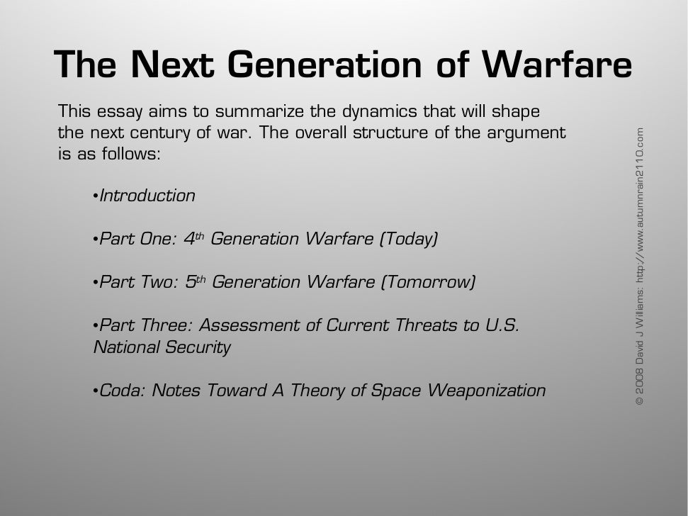 The Next Generation of Warfare This essay aims to summarize the dynamics that will shape the next century of war. The over...