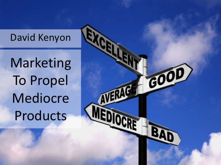 David KenyonMarketingTo PropelMediocreProducts