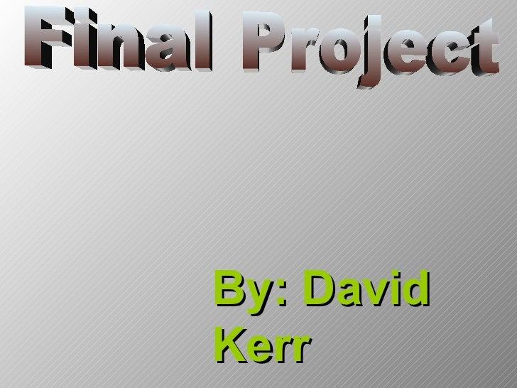Final Project By: David Kerr