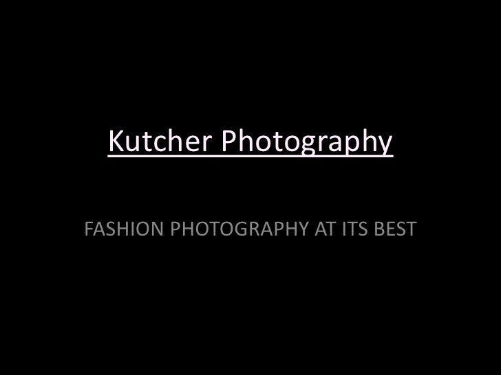 Kutcher Photography<br />FASHION PHOTOGRAPHY AT ITS BEST<br />