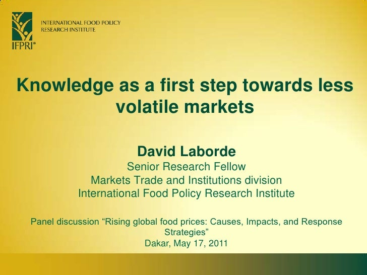 Knowledge as a first step towards less volatile markets<br />David Laborde<br />Senior Research Fellow <br />Markets Trade...