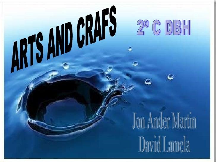 ARTS AND CRAFS Jon Ander Martin David Lamela 2º C DBH