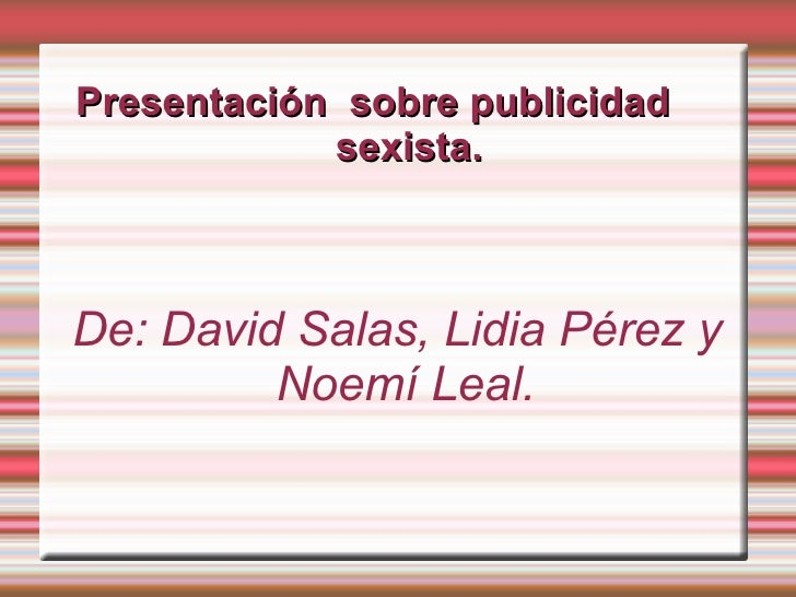 Presentación  sobre publicidad  sexista. De: David Salas, Lidia Pérez y Noemí Leal.
