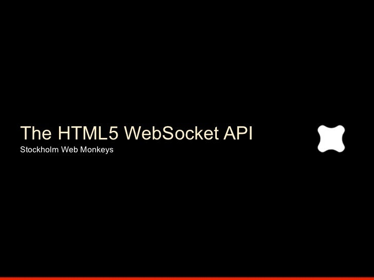 The HTML5 WebSocket API Stockholm Web Monkeys