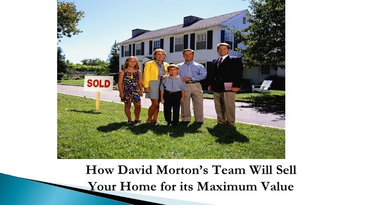 How David Morton's Team Will Sell  Your Home for its Maximum Value