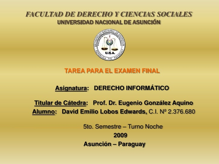 FACULTAD DE DERECHO Y CIENCIAS SOCIALESUNIVERSIDAD NACIONAL DE ASUNCIÓN<br />TAREA PARA EL EXAMEN FINAL<br />Asignatura:  ...