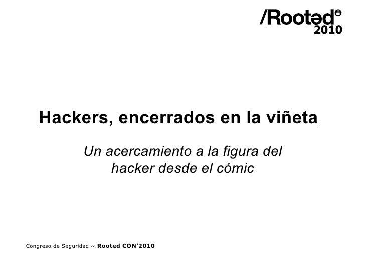 Hackers, encerrados en la viñeta                  Un acercamiento a la figura del                      hacker desde el cóm...
