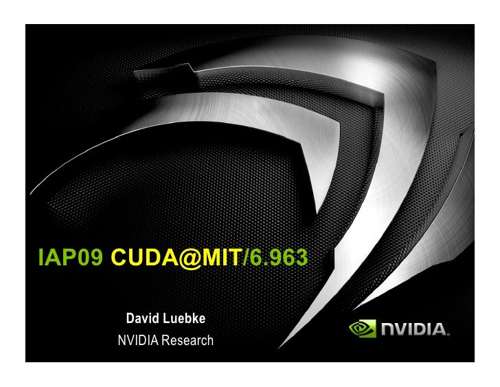 IAP09 CUDA@MIT/6.963        David Luebke      NVIDIA Research
