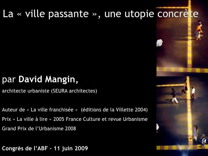 La «ville passante», une utopie concrète     par David Mangin, architecte urbaniste (SEURA architectes)   Auteur de «La...