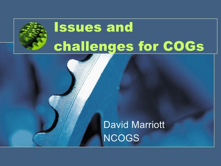Issues and challenges for COGs David Marriott NCOGS
