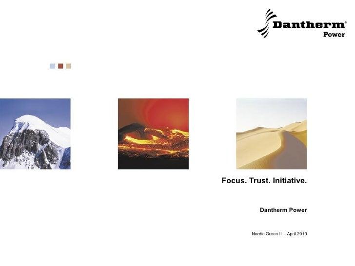 Focus. Trust. Initiative.               Dantherm Power           Nordic Green II - April 2010