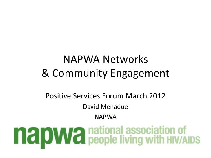 NAPWA Networks& Community EngagementPositive Services Forum March 2012          David Menadue             NAPWA