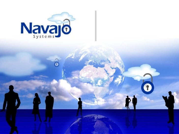 The Navajo Systems vision:  To expand the use of cloud computing by  eliminating the entry barriers of data privacy  and r...