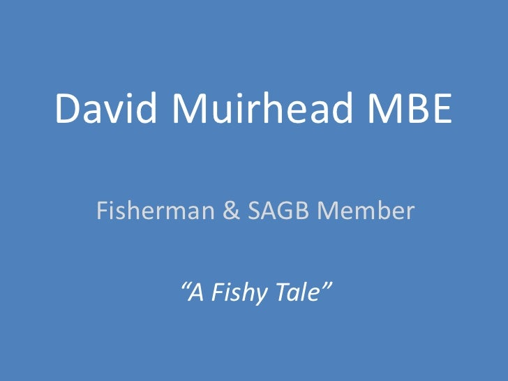 "David Muirhead MBE Fisherman & SAGB Member      ""A Fishy Tale"""