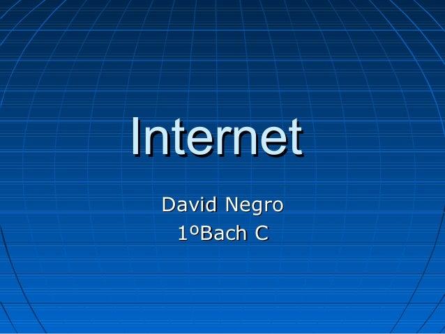 InternetInternet David NegroDavid Negro 1ºBach C1ºBach C