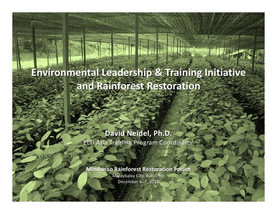 EnvironmentalLeadership&TrainingInitiative         andRainforestRestoration                      DavidNeidel,Ph.D....