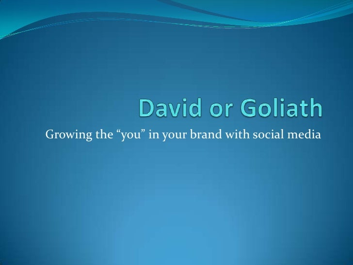 "David or Goliath<br />Growing the ""you"" in your brand with social media<br />"