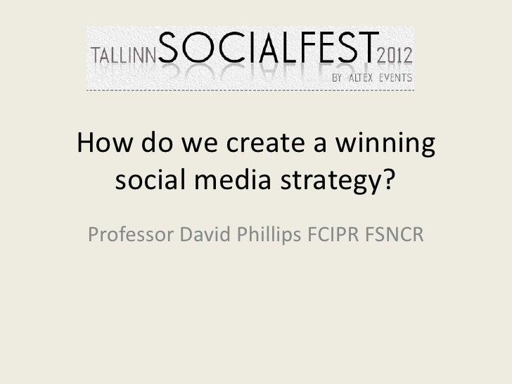 How do we create a winning  social media strategy?Professor David Phillips FCIPR FSNCR