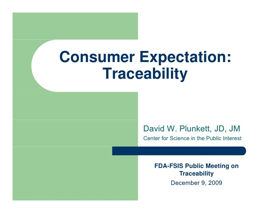 Consumer Expectation:      Traceability             David W. Plunkett, JD, JM           Center for Science in the Public I...
