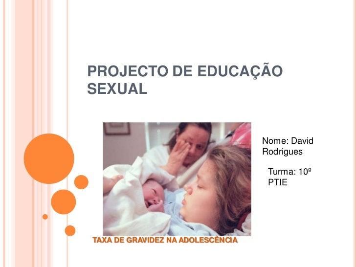 PROJECTO DE EDUCAÇÃOSEXUAL                                   Nome: David                                   Rodrigues      ...