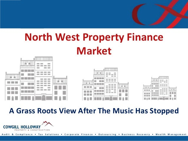 North West Property Finance                      Market    A Grass Roots View After The Music Has StoppedAudit & Complianc...