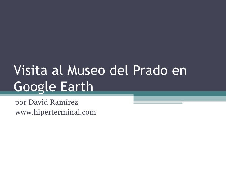Visita Museodel Prado con Google Earth David Ramirez