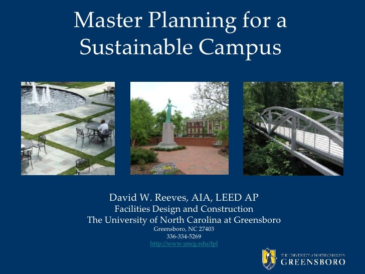 Master Planning for a Sustainable Campus<br />David W. Reeves, AIA, LEED AP<br />Facilities Design and Construction<br />T...