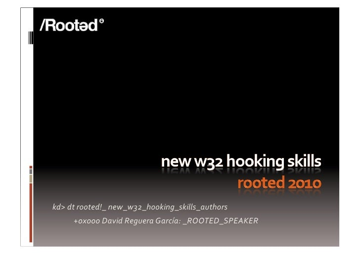 kd> dt rooted!_ new_w32_hooking_skills_authors              +0x000 David Reguera García: _ROOTED_SPEAKER
