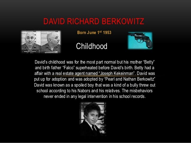DAVID RICHARD BERKOWITZ                        Born June 1 st 1953                        ChildhoodDavids childhood was fo...