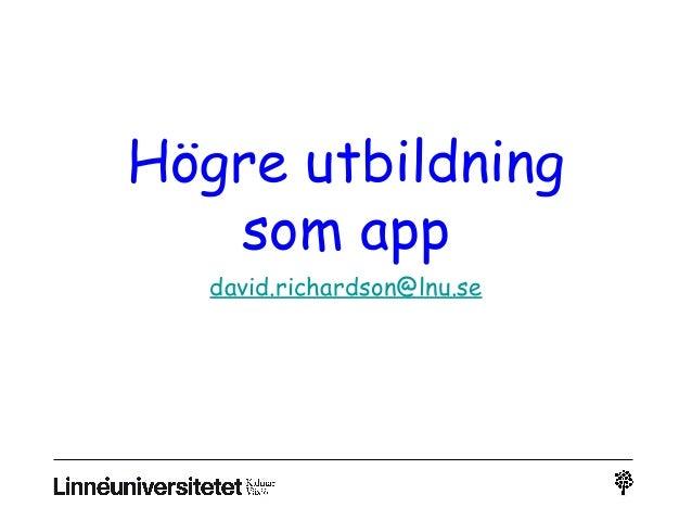 Högre utbildning som app david.richardson@lnu.se