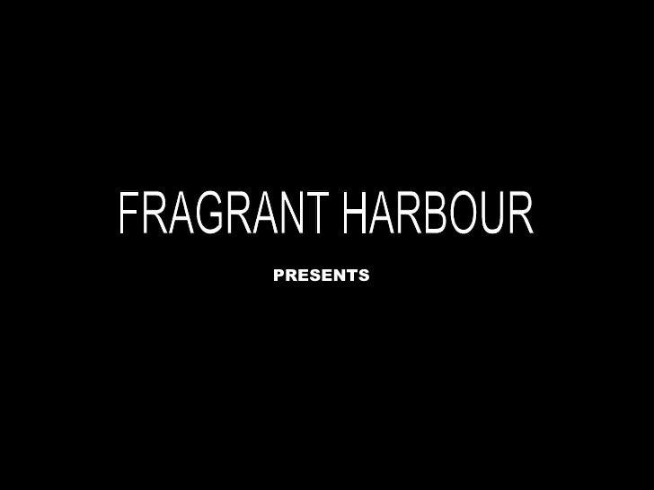 FRAGRANT HARBOUR PRESENTS