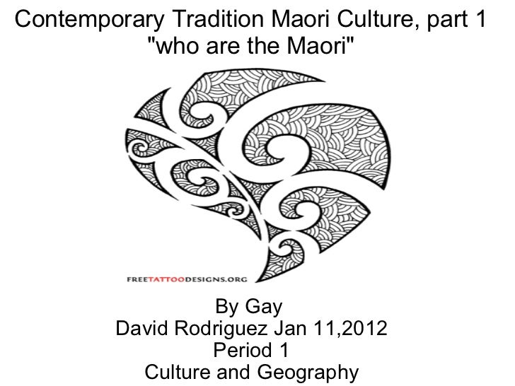 """By Gay David Rodriguez Jan 11,2012 Period 1 Culture and Geography Contemporary Tradition Maori Culture, part 1 """"who ..."""