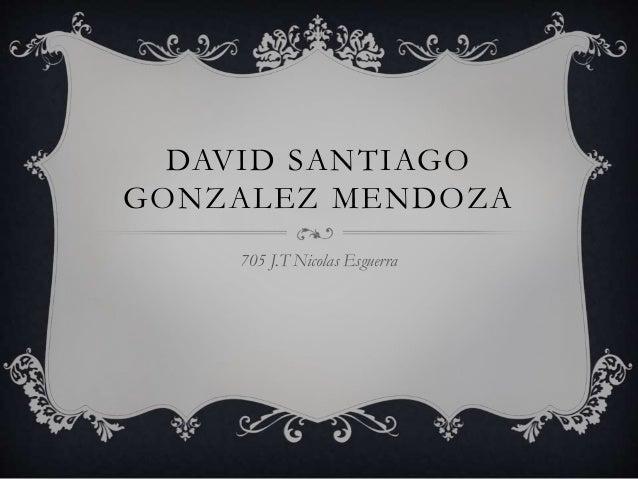 DAVID SANTIAGO GONZALEZ MENDOZA 705 J.T Nicolas Esguerra