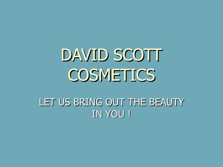 DAVID SCOTT COSMETICS LET US BRING OUT THE BEAUTY IN YOU !