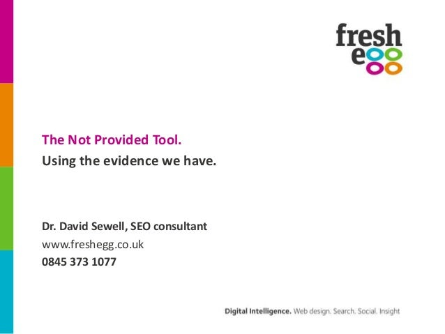 The Not Provided Tool. Using the evidence we have.  Dr. David Sewell, SEO consultant www.freshegg.co.uk 0845 373 1077