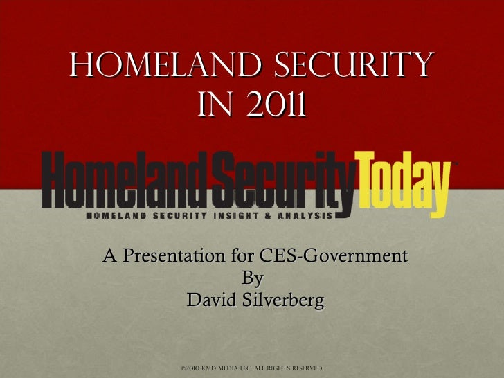 Homeland Security in 2011 A Presentation for CES-Government By  David Silverberg ©2010 KMD Media LLC. All rights reserved.