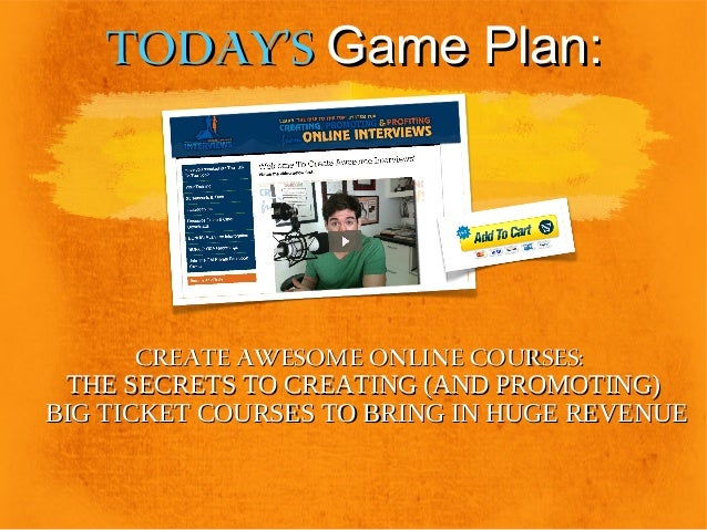 Today's Game Plan:  Create Awesome Online Courses: THE SECRETS TO CREATING (AND PROMOTING) BIG TICKET COURSES TO BRING IN ...