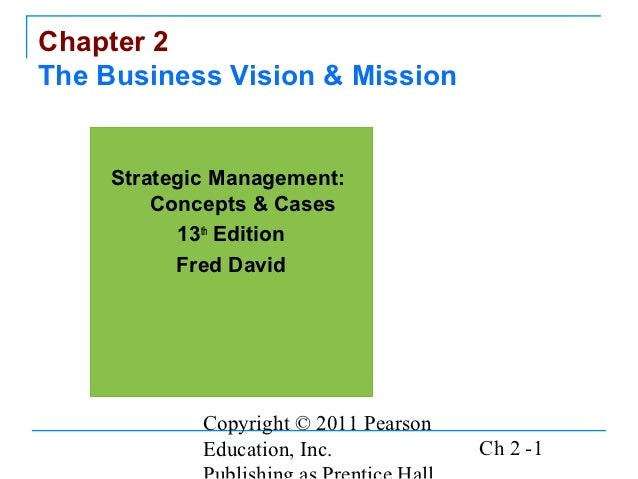 Chapter 2The Business Vision & Mission     Strategic Management:         Concepts & Cases           13th Edition          ...