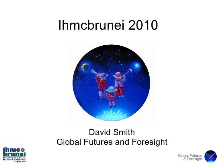 David Smith Global Futures and Foresight Ihmcbrunei 2010