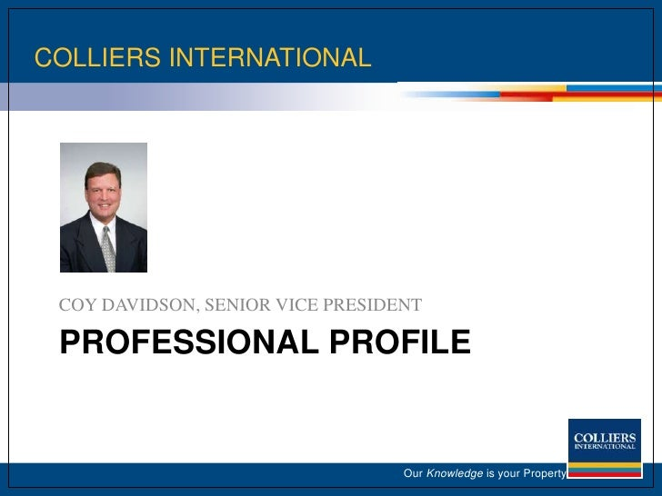 COLLIERS INTERNATIONAL<br />Our Knowledge is your Property<br />Professional profile<br />COY DAVIDSON, SENIOR VICE PRESID...